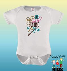 EMBROIDERED Silly Girls Hunting is for Boys Funny Baby Bodysuit or Toddler Tshirt