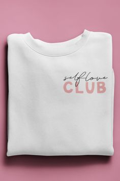 Self Love Club Sweatshirt Graphic Shirts, Printed Shirts, Tee Shirts, Graphic Sweatshirt, Branded T Shirts, Graphic Tee Outfits, Vinyl Shirts, Shirt Print Design, Fashion Clothes