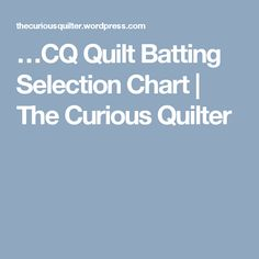 …CQ Quilt Batting Selection Chart   The Curious Quilter Quilt Batting, The Selection, Chart, Quilts, Quilt Sets, Log Cabin Quilts, Quilting, Quilt, Afghans