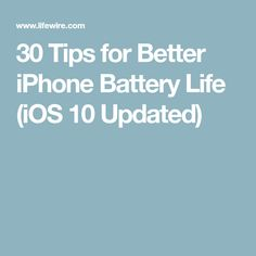 30 Tips for Better iPhone Battery Life (iOS 10 Updated)