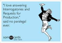 """""""I love answering Interrogatories and Requests for Production."""" said no paralegal ever. #paralegal #work"""