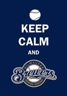 Keep Calm And Love The Milwaukee Brewers
