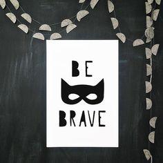 BE BRAVE superhero poster art print black and white by raeannkelly