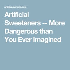 artificial sweetener: bad for the health essay Mental health: there is a limited amount of evidence that artificial sweeteners can increase symptoms of depression in people with mood disorders, but not among the general public.
