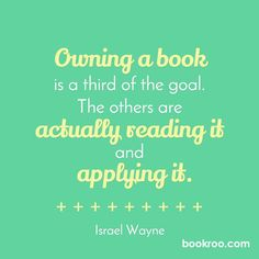 """""""Owning a book is just a third of the goal. The others are actually reading and applying it."""" #IsraelWayne #Bookroo #read #quote #inspire #motivate #books #bookjoy"""