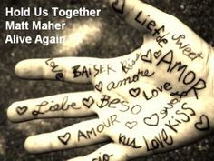 "Hold Us Together-Matt Maher      ""This is the first day of the rest of your life""...I love those lyrics and I absolutely love this song!"