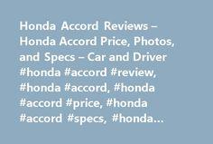 Honda Accord Reviews – Honda Accord Price, Photos, and Specs – Car and Driver #honda #accord #review, #honda #accord, #honda #accord #price, #honda #accord #specs, #honda #accord #photos http://pet.nef2.com/honda-accord-reviews-honda-accord-price-photos-and-specs-car-and-driver-honda-accord-review-honda-accord-honda-accord-price-honda-accord-specs-honda-accord-photos/  # Honda Accord Honda Accord It plays the numbers. 2017 Honda Accord Honda Accord 2017 4.5 1.0 5.0 Numbers aren't why we…