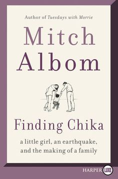 Carole's Chatter: Finding Chika by Mitch Albom Mary Karr, Tuesdays With Morrie, Mitch Albom, Make A Family, Page Turner, Three Year Olds, Little Books, Nonfiction Books, Memoirs