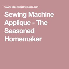Sewing Machine Applique - The Seasoned Homemaker