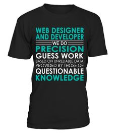 """# Web Designer And Developer - Job Shirts .    Web Designer And Developer We Do Precision Guess Work Based on Unreliable Data Provided by Those of Questionable Knowledge Job ShirtsSpecial Offer, not available anywhere else!Available in a variety of styles and colorsBuy yours now before it is too late! Secured payment via Visa / Mastercard / Amex / PayPal / iDeal How to place an order  Choose the model from the drop-down menu Click on """"Buy it now"""" Choose the size and the quantity Add your…"""