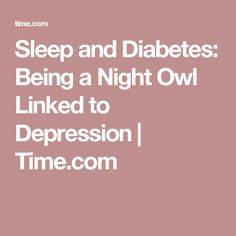 Night owls with type 2 diabetes are likelier to report depression symptoms than those who get up and go to bed early. Owl Link, Go To Bed Early, Sleep Solutions, Depression Symptoms, Night Owl, Bedtime, Diabetes, Symptoms Of Depression