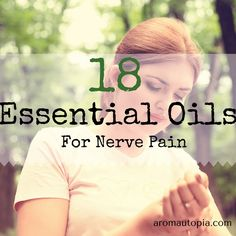 We list 18 of the best essential oils for nerve pain. These oils can be a natural alternative treatment for painful nerve pain or neuropathy.