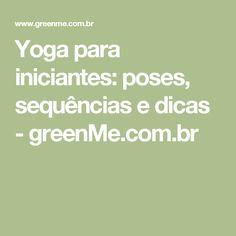 Yoga para iniciantes: poses, sequências e dicas - greenMe.com.br