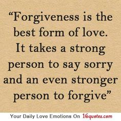 They have to ask for forgiveness.before they can be forgiven.~~~ Forgiveness is the best form of love. It takes a strong person to say sorry and an even stronger person to forgive. Great Quotes, Quotes To Live By, Me Quotes, Inspirational Quotes, Saying Sorry Quotes, Quran Quotes, Famous Quotes, Motivational, Forgiveness Quotes