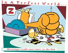In a perfect world...mornings would start later in the day :)