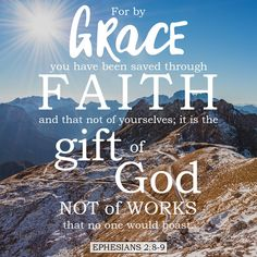 """Free Bible Verse Art Downloads for Printing and Sharing! bibleversestogo.com """"For by grace you have been saved through faith, and that not of yourselves; it is the gift of God, not of works, that no one would boast."""" Ephesians 2:8-9 #verseoftheday"""