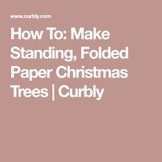 How To: Make Standing, Folded Paper Christmas Trees | Curbly