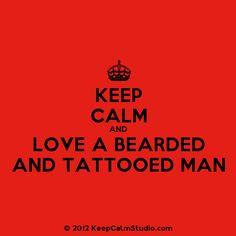 keep calm and love a bearded and tattooed man