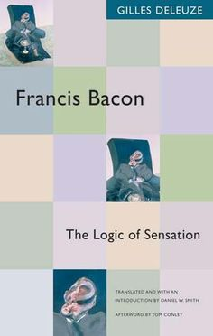 Francis Bacon: The Logic of Sensation,   2005 • Gilles Deleuze, translated by Daniel W. Smith