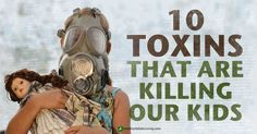 10 Toxins that are killing our Kids http://www.healthy-holistic-living.com/top-10-toxins-poisoning-kids.html