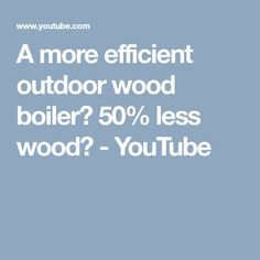 the best outdoor wood boiler design on the market simplicity and