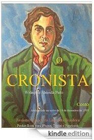 O CRONISTA/Welington Almeida Pinto/ LITERATURA DO BRASIL, SOB MEDIDA ONDE FOR. Leia#compartilhe/espalhe: http://www.amazon.com/dp/B00QFKJ18Q
