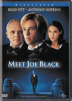 MEET JOE BLACK (1998 Fantasy Romance) This is my ALLTIME favorite movie! The story and actors are so powerful! Susan (Claire Forlani) meets Joe Black (Brad Pitt) in a coffee shop. Her father, Bill (Anthony Hopkins), is a billionaire media mogul. Death arrives at Bill's home; Bill's impassioned speech has piqued Death's interest. Death tells Bill that for as long as he will guide him on Earth, he will not have to die. But can he demonstrate to Death the meaning of true love it encompasses?