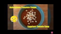 Auberginen-Tomatensuppe/ Eggplant-Tomato-Soup