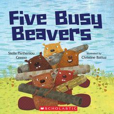 Five Busy Beavers by Stella Partheniou Grasso Learning Through Play, Kids Learning, 5 Little Monkeys, Le Castor, Animal Activities For Kids, Busy Beaver, Math Blocks, Counting Books, Toys R Us Canada