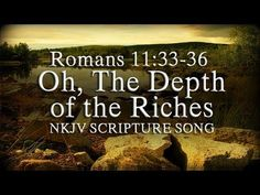 """Romans 11:33-36 Song """"Oh, The Depths of the Riches"""" (Christian Praise Worship w/ Lyrics) - YouTube"""