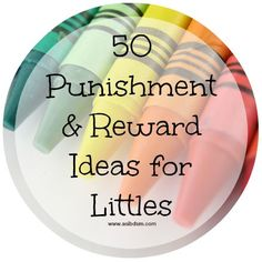 50 Punishment and Reward Ideas for Littles. Some of these are hard limits for me, others are cute.