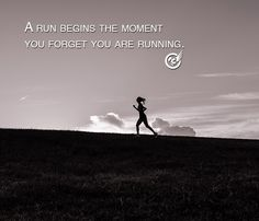 A run begins the moment you forget you are running ;)