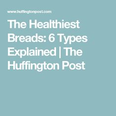 The Healthiest Breads: 6 Types Explained | The Huffington Post
