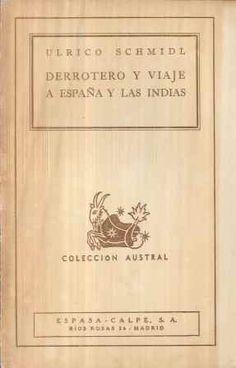 Derrotero y viaje a España y las Indias / Ulrico Schmidl ; traducido del alemán según el manuscrito original de Stuttgart por Edmundo Wernicke ; prólogo de Enrique de Gandía - Buenos Aires : Espasa-Calpe, imp. 1944