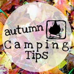 Tips for camping in the fall, from keeping warm to preserving your gear - tips great for any camping trip because you never know when that trip may end up colder than you think!