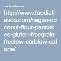 http://www.foodiefiasco.com/vegan-coconut-flour-pancakes-gluten-freegrain-freelow-carblow-calorie/