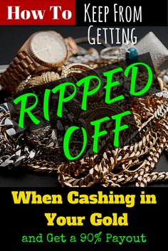 How to Keep From Getting Ripped Off When Cashing In Your Gold-  Most cash for gold places are a ripoff.  Find out how to make extra cash selling your gold for 90% of its value!  #gold #sell #cash