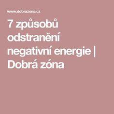 7 způsobů odstranění negativní energie | Dobrá zóna