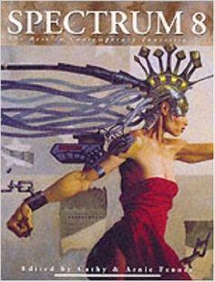 Spectrum 8: The Best in Contemporary Fantastic Art: Cathy Fenner, Arnie Fenner: 9781887424615: Amazon.com: Books