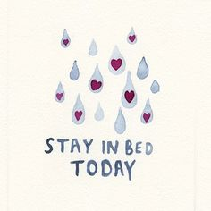 """""""Stay in Bed Today,"""" a hand painted card from Anna Fraser's shop . Truth be told, that is how my day was spent. Words Quotes, Me Quotes, Sayings, Rain Quotes, Sunday Quotes, The Words, Stay In Bed, Thought Of The Day, Beautiful Words"""
