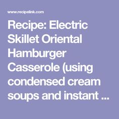 Recipe: Electric Skillet Oriental Hamburger Casserole (using condensed cream soups and instant rice) - Recipelink.com