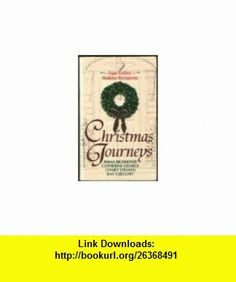 Christmas Journeys, Four Festive Holiday Romances A Man to Live For/ Yule Tide/ Mistletoe Kisses/ Christmas Charade (9780373152711) Emma Richmond, Catherine George, Lynsey Stevens, Kay Gregory , ISBN-10: 037315271X  , ISBN-13: 978-0373152711 ,  , tutorials , pdf , ebook , torrent , downloads , rapidshare , filesonic , hotfile , megaupload , fileserve