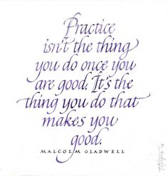 practice isn't the thing you do once you are good. its the thing you do that makes you good - quote bby malcolm gladwell - calligraphy by tolga girgin // @tolgagirgin99