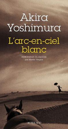 Amazon.fr - L'arc-en-ciel blanc - Akira Yoshimura, Martin Vergne - Livres