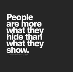 People are more what they hide...