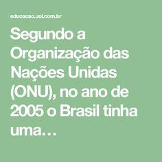 Segundo a Organização das Nações Unidas (ONU), no ano de 2005 o Brasil tinha uma…