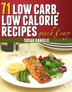71 Low Carb, Low Calorie Recipes (Healthy Eats) by Susan Daniels. $1.16. 117 pages. Author: Susan Daniels. Publisher: Internet Niche Publishers; 1 edition (March 10, 2012)