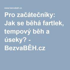 Pro začátečníky: Jak se běhá fartlek, tempový běh a úseky? - BezvaBĚH.cz