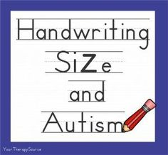 handwriting size and autism - http://yourtherapysource.com/handwriting.html