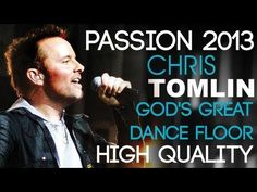 Passion 2013 - Gods Great Dance Floor [Chris Tomlin] (High Quality Album Version)